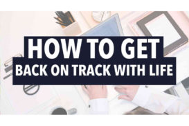 how to get back on track with life